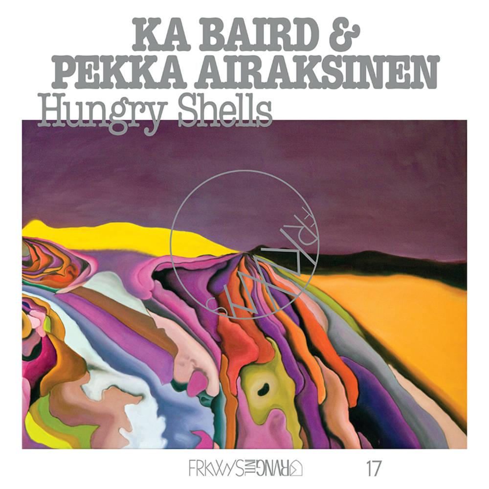 Ka Baird & Pekka Airaksinen - FRKWYS Vol. 17: Hungry Shells [LP]