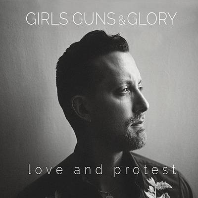Girls Guns & Glory - Love & Protest