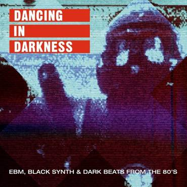Dancing in Darkness - EBM, Black Synth & Dark Beats from the 80's [2LP]