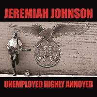 Jeremiah Johnson - Unemployed Highly Annoyed [LP]
