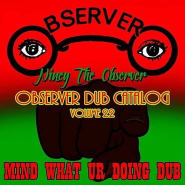 Observer Dub Catalog, Vol. 22 - Mind What Ur Doing Dub