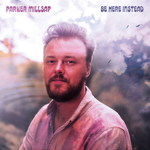 Parker Millsap - Be Here Instead [LP]
