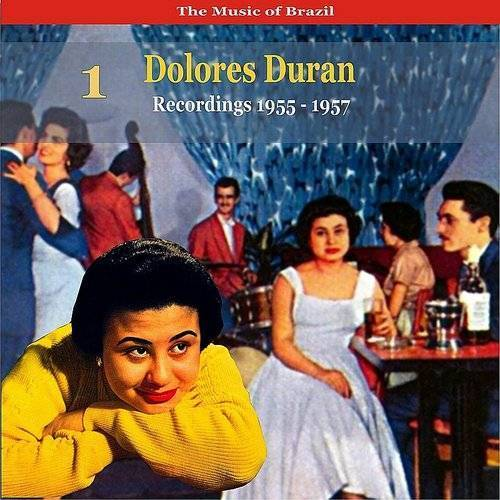 The Music Of Brazil: Dolores Duran - Recordings 1955 - 1957