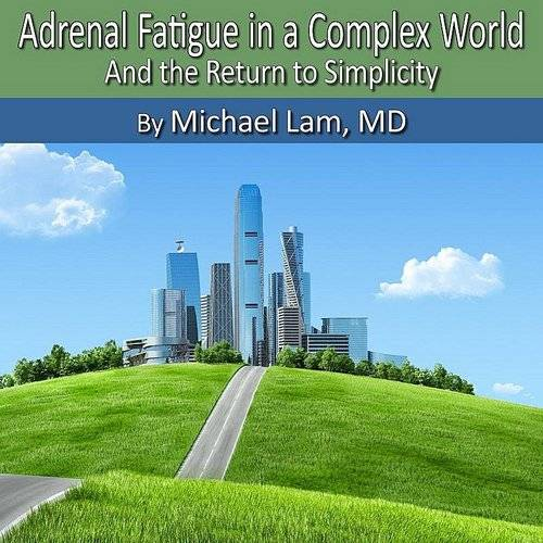 Adrenal Fatigue In A Complex World And The Return To Simplicty