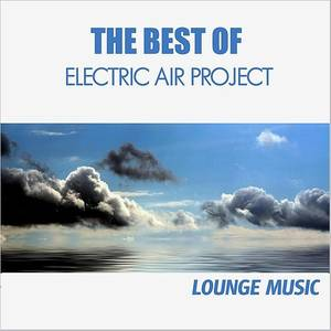 The Best Of Electric Air Project (Lounge Music)