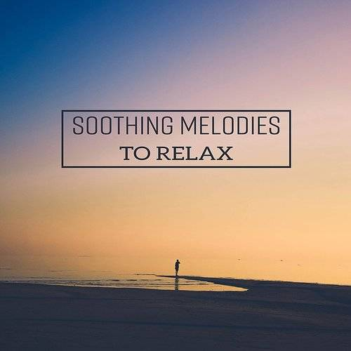 Soothing Melodies To Relax