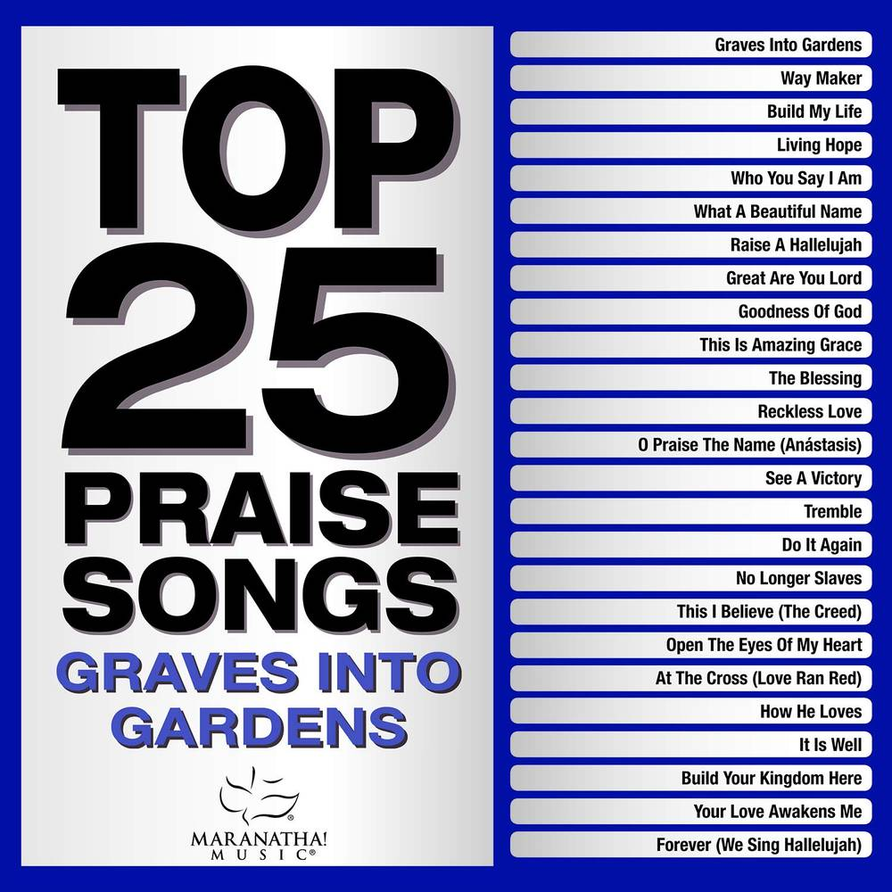Maranatha! Music - Top 25 Praise Songs - Graves Into Gardens
