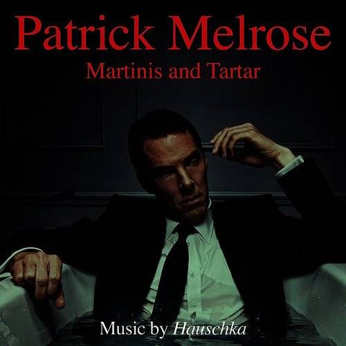 "Martinis And Tartar (From ""Patrick Melrose"")"