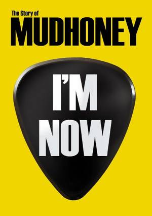 I'm Now: The Storyof Mudhoney