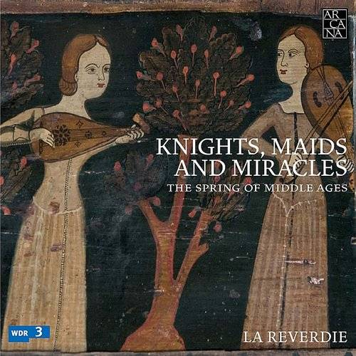 Knights Maids & Miracles: Spring Of Middle Ages