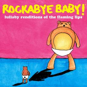 Rockabye Baby! Lullaby Renditions of The Flaming Lips