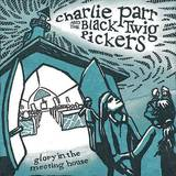 Charlie Parr & The Black Twig - Glory In The Meeting House