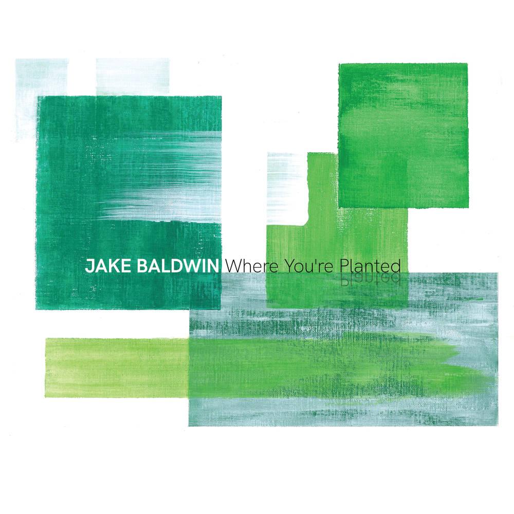 Jake Baldwin - Where You're Planted