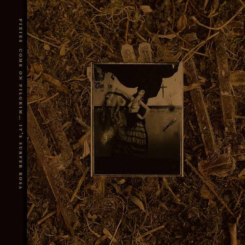 Come On Pilgrim... It's Surfer Rosa: 30th Anniversary Deluxe Edition [3CD]