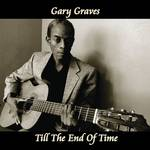 Gary Graves - Till The End Of All Time