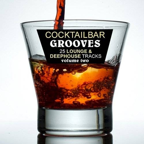 Cocktail Bar Grooves Vol. 2 - 25 Lounge & Deep House Tracks