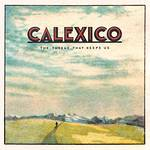 Calexico - The Thread That Keeps Us [LP]