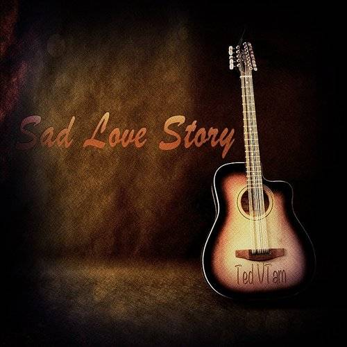 Ted Vtam - Sad Love Story | Down In The Valley - Music
