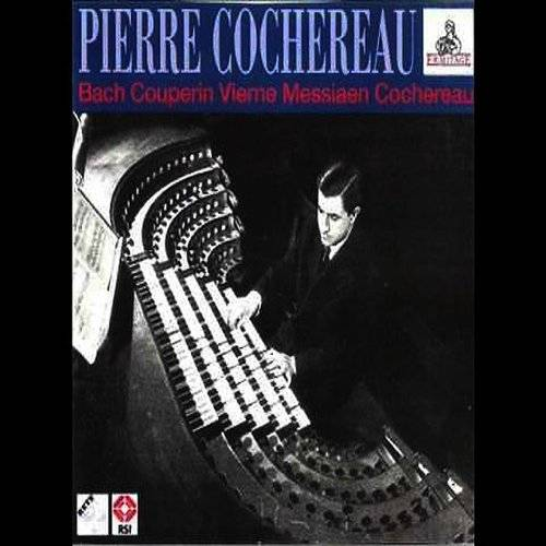 Pierre Cochereau - Plays Bach, Couperin, Vierne, Messiaen, Cochereau