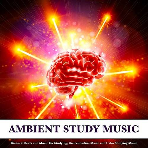 Binaural Beats Study Music - Ambient Study Music: Binaural Beats
