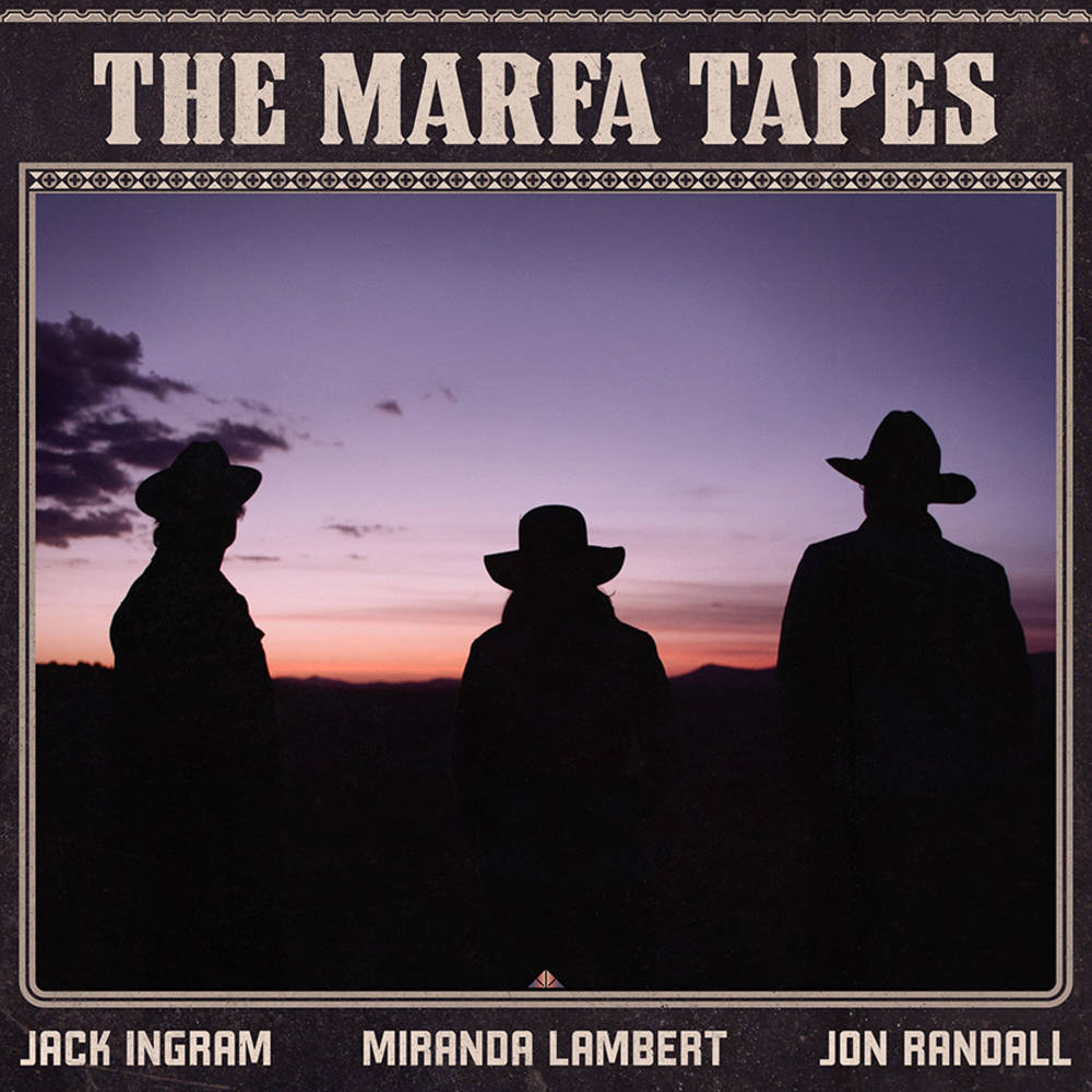 Jack Ingram, Miranda Lambert, Jon Randall - The Marfa Tapes [2LP]