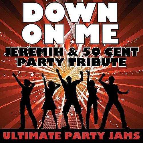 Down On Me (Jeremih & 50 Cent Party Tribute)