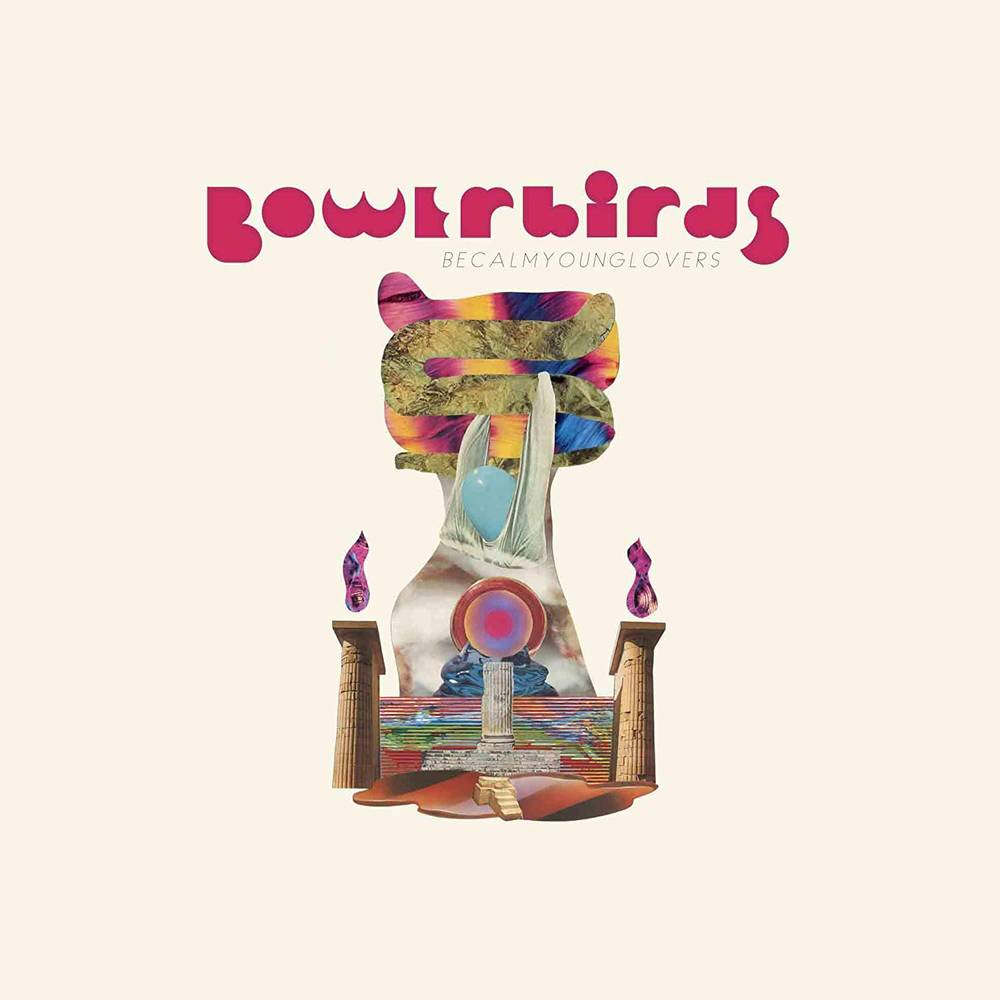 Bowerbirds - becalmyounglovers [LP]