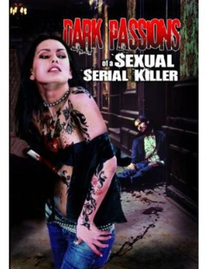 Dark Passions Of A Sexual Serial Killer - Dark Passions Of A Sexual Serial Killer