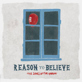 Reason To Believe: The Songs Of Tim Hardin