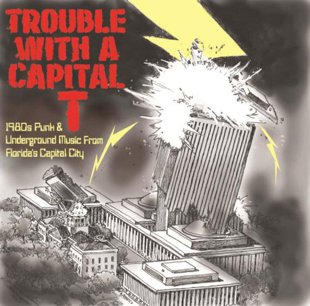 Various - Trouble With A Capital T (1980s Punk And Underground Music From Florida's Capital City)