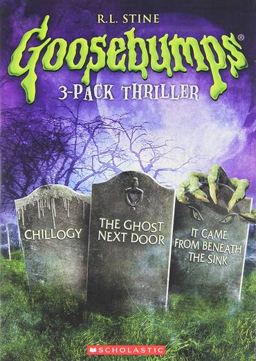 Goosebumps: Chillogy / The Ghost Next Door / It Came from Beneath the Sink Triple Feature