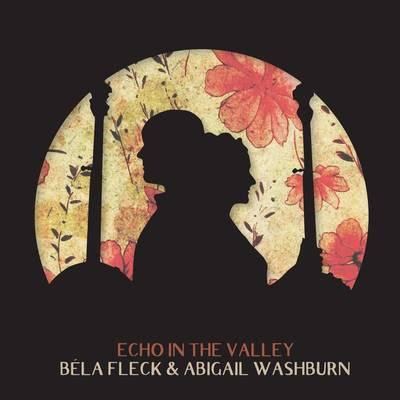 Bela Fleck & Abigail Washburn - Echo In The Valley