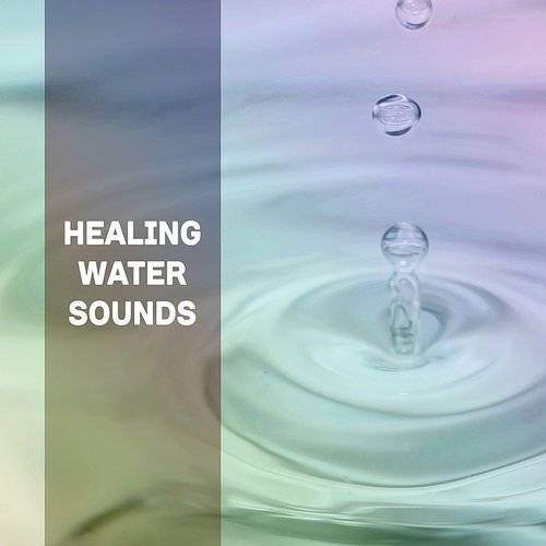 Healing Water Sounds - Natural Relaxation, Waves Of Calmness, No More Stress, Easy Listening