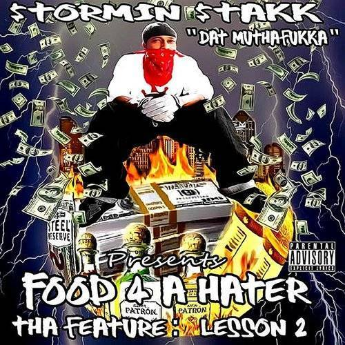 "Stormin Stakk ""dat Mutha Fukka"" Presents.. Food 4 A Hater - Tha Feature: Lesson 2"