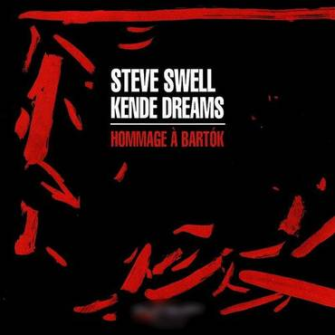Steve Swell's Kende Dreams: Hommage A Bartok (Spa)