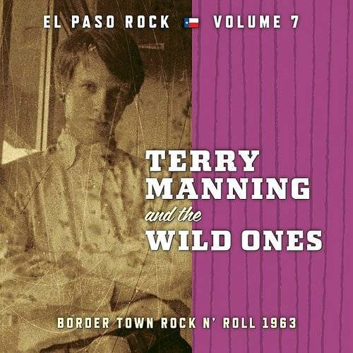 Terry Manning And The Wild Ones: El Paso Rock, Vol. 7