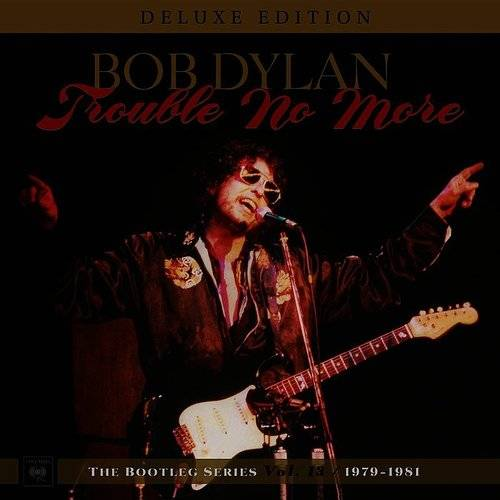 Trouble No More: The Bootleg Series Vol. 13 / 1979-1981 [Deluxe Edition]