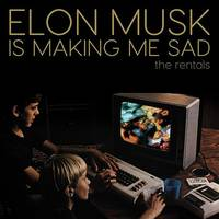 The Rentals - Elon Musk Is Making Me Sad - Single