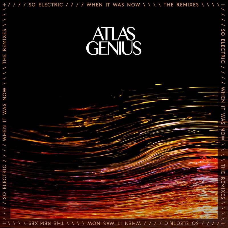 Atlas Genius So Electric! When it Was Now (The Remixes)