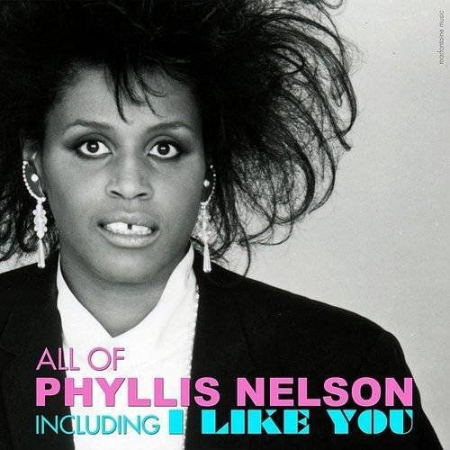 "All Of Phyllis Nelson(including ""I Like You"")"
