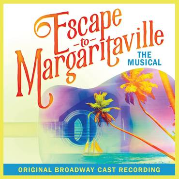Escape To Margaritaville [Original Broadway Cast Recording]