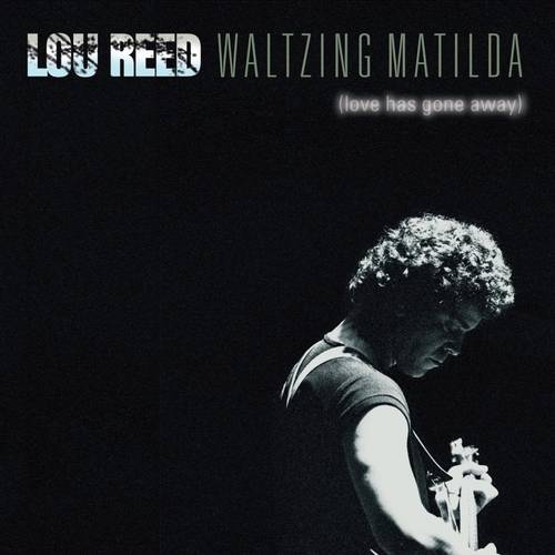 Lou Reed - Waltzing Matilda (Love Has Gone Away)