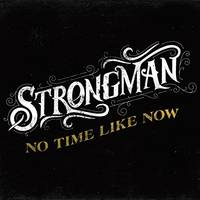 Strongman - No Time Like Now