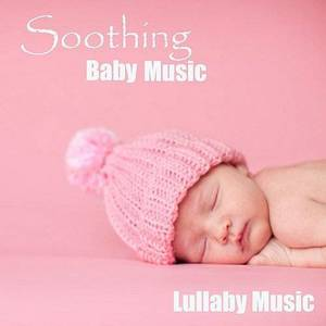 Soothing Baby Music - Lullaby Music Songs