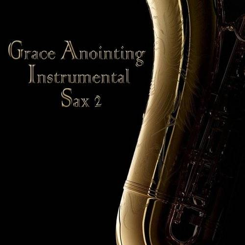 Grace Anointing Instrumental Sax, Vol. 2 (Instrumental)