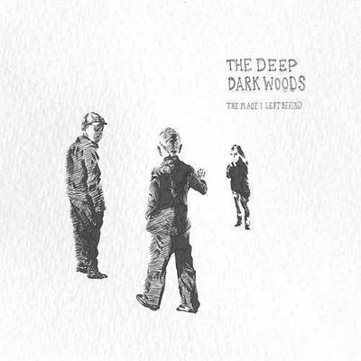 The Deep Dark Woods - Place I Left Behind (Dig)