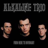 Alkaline Trio - From Here To Infirmary [RSD Drops 2021]