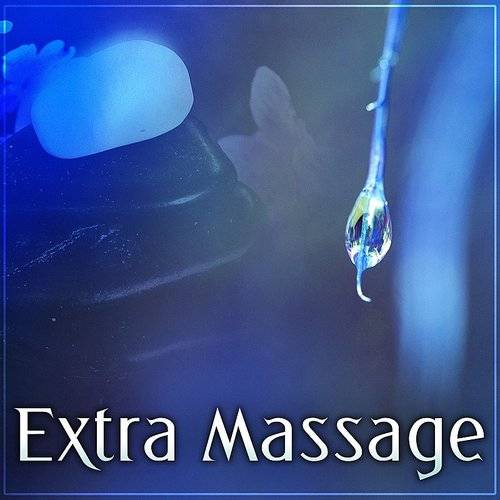 Extra Massage - Peaceful Sounds For Spa & Wellness, Relaxation Massage, Classic Massage, Chocolate Massage, Hot Stone Massag