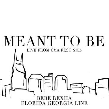 Meant To Be (Live From Cma Fest 2018) - Single