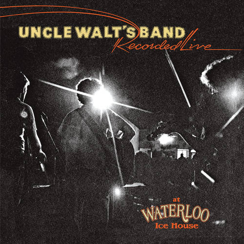 Uncle Walt's Band - Recorded Live At Waterloo Ice House